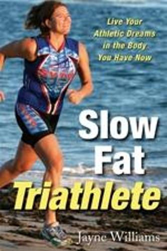 Slow Fat Triathlete: Live Your Athletic Dreams in the Body You Have Now (Paperback)