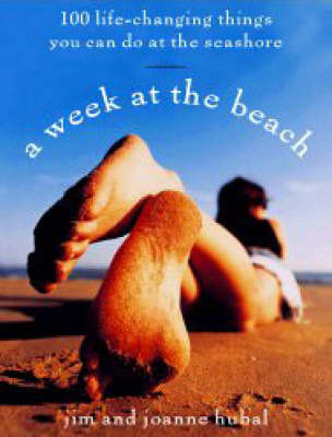 A Week at the Beach: 100 Life-Changing Things You Can Do at the Seashore (Paperback)
