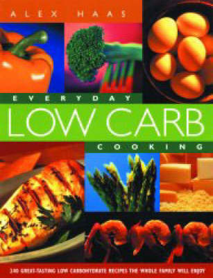 Everyday Low Carb Cooking: 240 Great-Tasting Low Carbohydrate Recipes the Whole Family will Enjoy (Paperback)