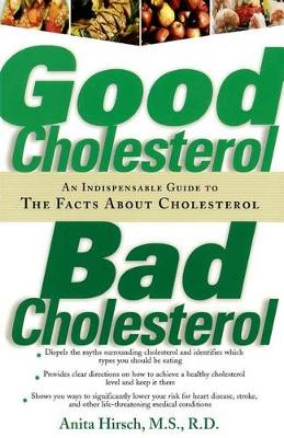 Good Cholesterol, Bad Cholesterol: An Indispensable Guide to the Facts about Cholesterol (Paperback)