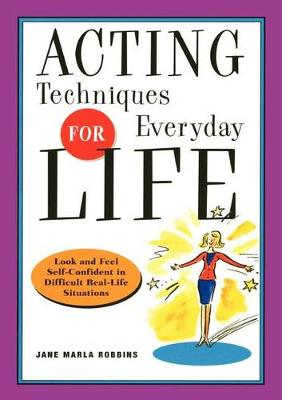Acting Techniques for Everyday Life: Look and Feel Self-Confident in Difficult, Real-Life Situations (Paperback)