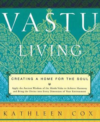 Vastu Living: Creating a Home for the Soul (Paperback)