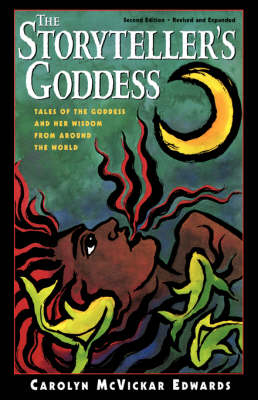 The Storyteller's Goddess: Tales of the Goddess and Her Wisdom from Around the World (Paperback)
