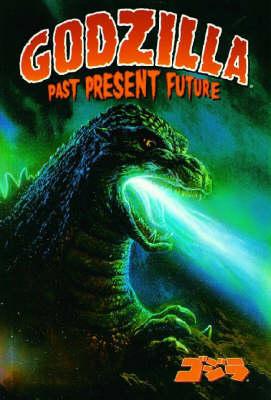 Godzilla: Godzilla: Past, Present, And Future Past, Present, and Future (Paperback)