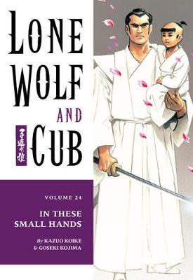 Lone Wolf And Cub Volume 24: In These Small Hands (Paperback)