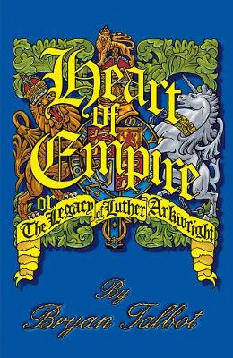 Heart Of Empire: Legacy Of Luther Arkwright Ltd. (Hardback)