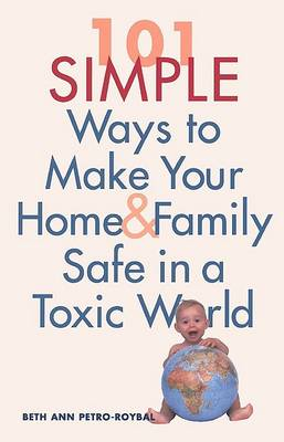 101 Simple Ways to Make Your Home and Family Safe in a Toxic World (Paperback)