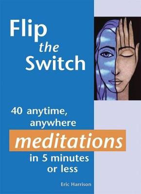 Flip the Switch: 40 Anytime, Anywhere Meditations in 5 Minutes or Less (Paperback)