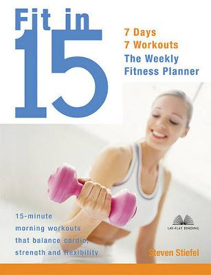 Fit in 15: 15-minute Morning Workouts That Balance Cardio, Strength and Flexibility (Paperback)