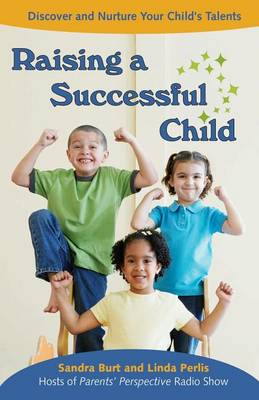 Raising a Successful Child: Discover and Nuture Your Child's Talents (Paperback)