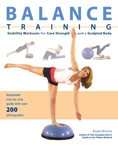 Balance Training: Stability Workouts for Core Strength and a Sculpted Body (Paperback)