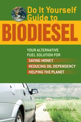 Do It Yourself Guide to Biodiesel: Your Alternative Fuel Solution for Saving Money, Reducing Oil Dependency, and Helping the Planet (Paperback)