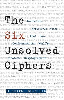 The Six Unsolved Ciphers: Inside the Mysterious Codes That Have Confounded the World's Greatest Cryptographers (Paperback)