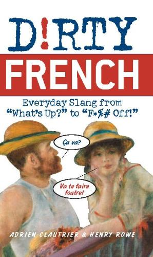 Dirty French: Everyday Slang from - Dirty Everyday Slang (Paperback)