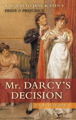 Mr. Darcy's Decision: A Sequel to Jane Austen's Pride and Prejudice (Paperback)