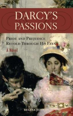 Darcy's Passions: Pride and Prejudice Retold Through His Eyes (Paperback)
