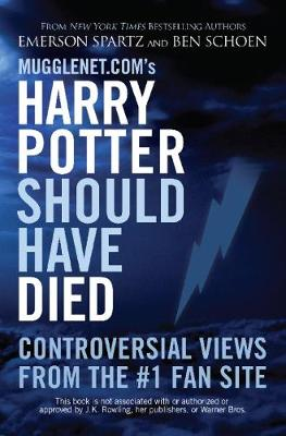 Mugglenet.com's Harry Potter Should Have Died: Controversial Views from the #1 Fan Site (Paperback)