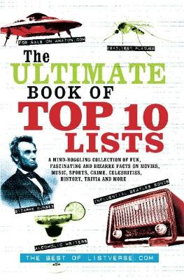The Ultimate Book Of Top Ten Lists: A Mind-Boggling Collection of Fun, Fascinating and Bizarre Facts on Movies, Music, Sports, Crime, Ce (Paperback)