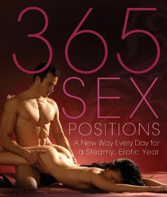 365 Sex Positions: A New Way Every Day for a Steamy, Erotic Year (Paperback)