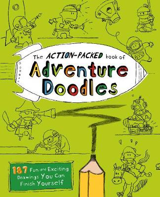 The Action-Packed Book of Adventure Doodles: 187 Fun and Exciting Drawings You Can Finish Yourself (Paperback)