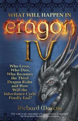 What Will Happen in Eragon IV: Who Lives, Who Dies, Who Becomes the Third Dragon Rider and How Will the Inheritance Cycle Finally E (Paperback)