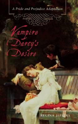 Vampire Darcy's Desire: A Pride and Prejudice Adaptation (Paperback)