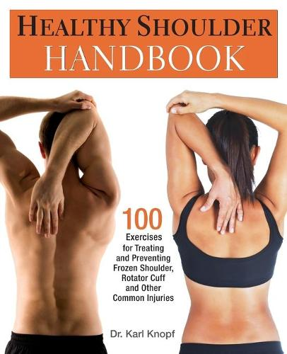 Healthy Shoulder Handbook: 100 Exercises for Treating and Preventing Frozen Shoulder, Rotator Cuff and other Common Injuries (Paperback)