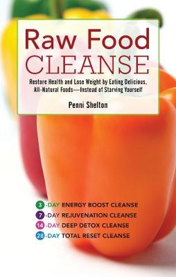 Raw Food Cleanse: Restore Health and Lose Weight by Eating Delicious, All-Natural Foods  Instead of Starving Yourself (Paperback)