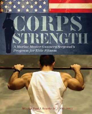 Corps Strength: A Marine Master Gunnery Sergeant's Program for Elite Fitness (Paperback)