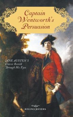 Captain Wentworth's Persuasion: Jane Austen's Classic Retold Through His Eyes (Paperback)