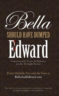 Bella Should Have Dumped Edward: Controversial Views on the Twilight Series (Paperback)