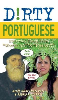 """Dirty Portuguese: Everyday Slang from """"What's Up?"""" to """"F*%# Off!"""" - Dirty Everyday Slang (Paperback)"""