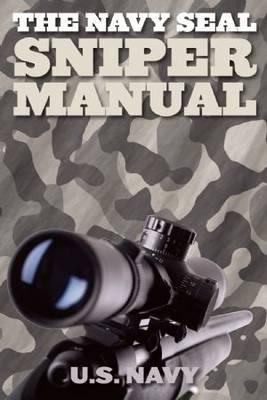 The Navy SEAL Sniper Manual: U.S. Navy SEAL Training School (Paperback)