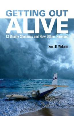 Getting Out Alive: 13 Deadly Scenarios and How Others Survived (Paperback)