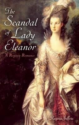 The Scandal of Lady Eleanor: A Regency Romance (Paperback)