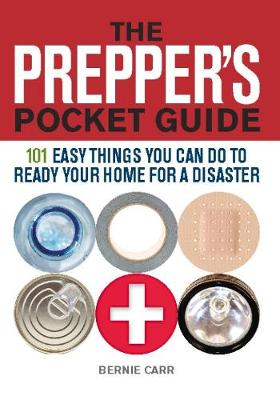 The Prepper's Pocket Guide: 101 Easy Things You Can Do to Ready Your Home for a Disaster (Paperback)