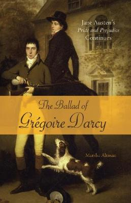 The Ballad of Gregoire Darcy: Jane Austen's Pride and Prejudice Continues (Paperback)