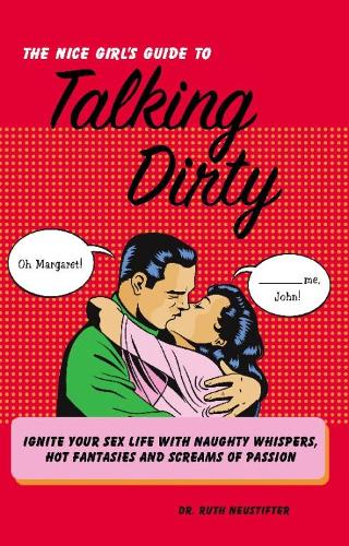 The Nice Girl's Guide to Talking Dirty: Ignite Your Sex Life with Naughty Whispers, Hot Desires, and Screams of Passion (Paperback)