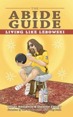 The Abide Guide: Living Like Lebowski (Paperback)