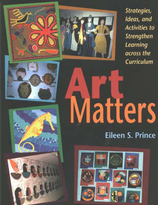 Art Matters: Strategies, Ideas, and Activities to Strengthen Learning Across the Curriculum (Paperback)