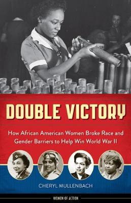 Double Victory: How African American Women Broke Race & Gender Barriers to Help Win World War II (Hardback)