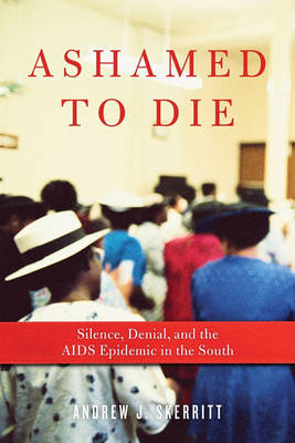 Ashamed to Die: Silence, Denial, and the AIDS Epidemic in the South (Hardback)