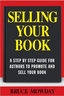 Selling Your Book: A Step By Step Guide For Promoting And Selling Your Book (Paperback)