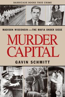 Murder Capital: Madison Wisconsin - The Mafia Under Siege (Paperback)