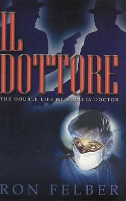 Il Dottore: The Double Life of a Mafia Doctor (Hardback)