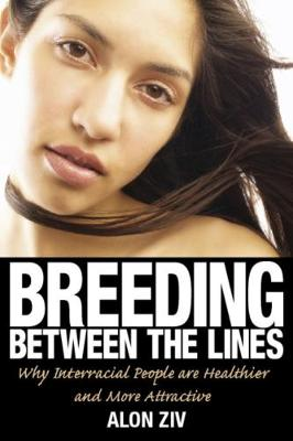 Breeding Between The Lines: Why Interracial People are Healthier and More Attractive (Paperback)