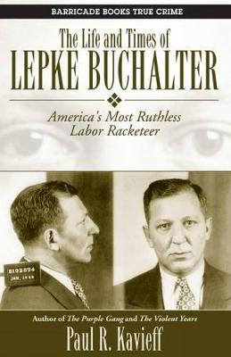 The Life And Times Of Lepke Buchalter: America's Most Ruthless Labor Racketeer (Paperback)