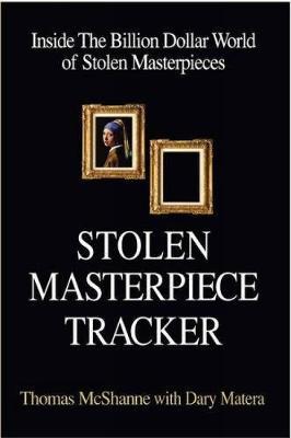 Stolen Masterpiece Tracker: Inside The Billion Dollar World of Stolen Masterpieces (Paperback)