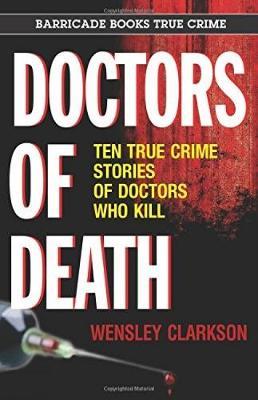 Doctors Of Death: Ten True Crime Stories of Doctors Who Kill (Paperback)
