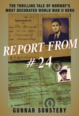 Report From #24: The Thrilling Tale of Norway's Most Decorated World War II Hero (Paperback)